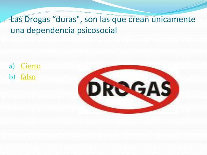 """Las Drogas """"duras"""", son las que crean únicamente una dependencia psicosocial"""