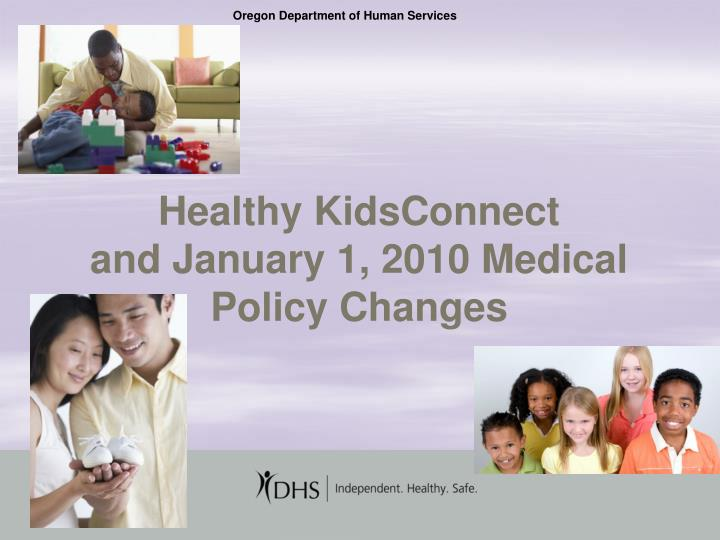 Healthy kidsconnect and january 1 2010 medical policy changes