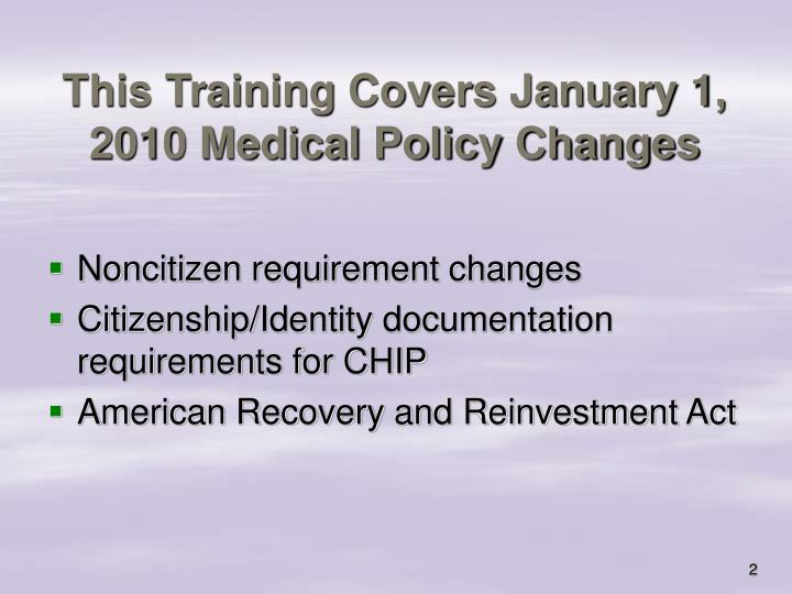 This Training Covers January 1, 2010 Medical Policy Changes