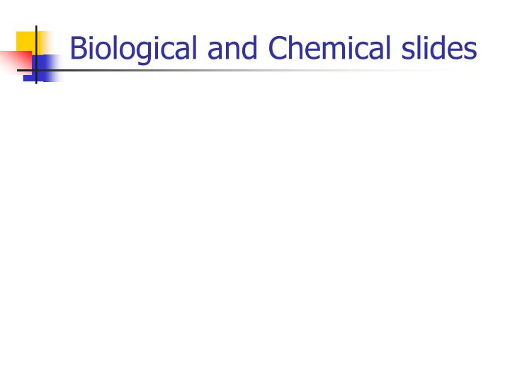 Biological and Chemical slides