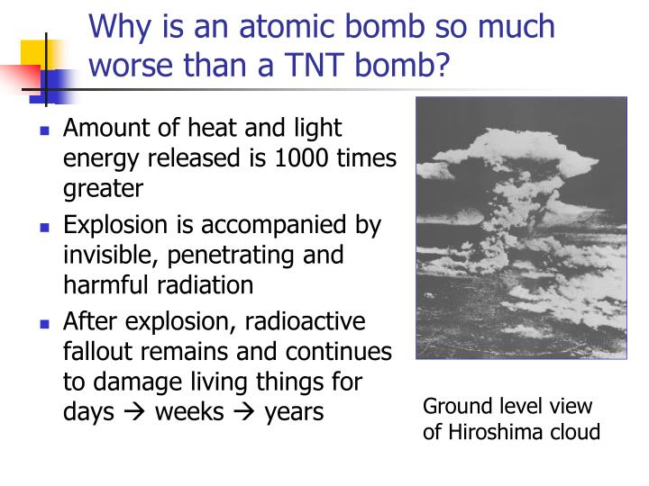 Why is an atomic bomb so much worse than a TNT bomb?