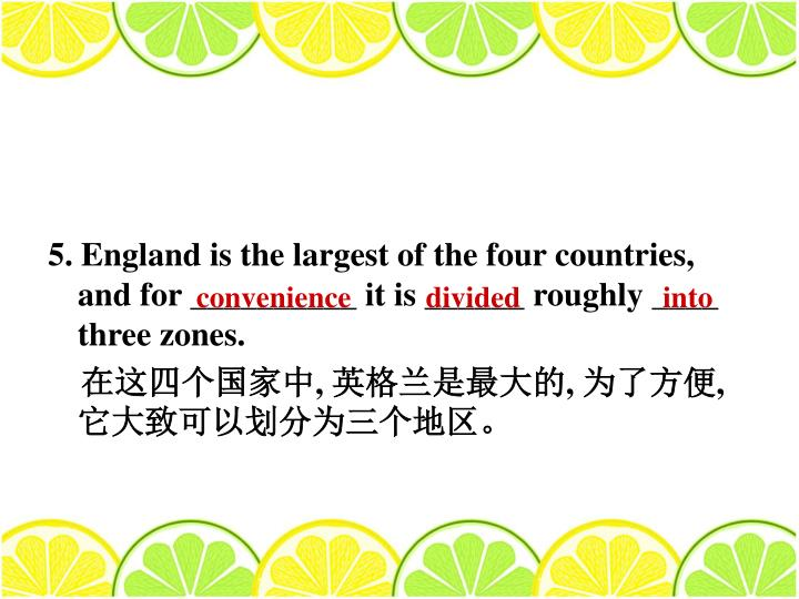 5. England is the largest of the four countries, and for __________ it is ______ roughly ____ three zones.
