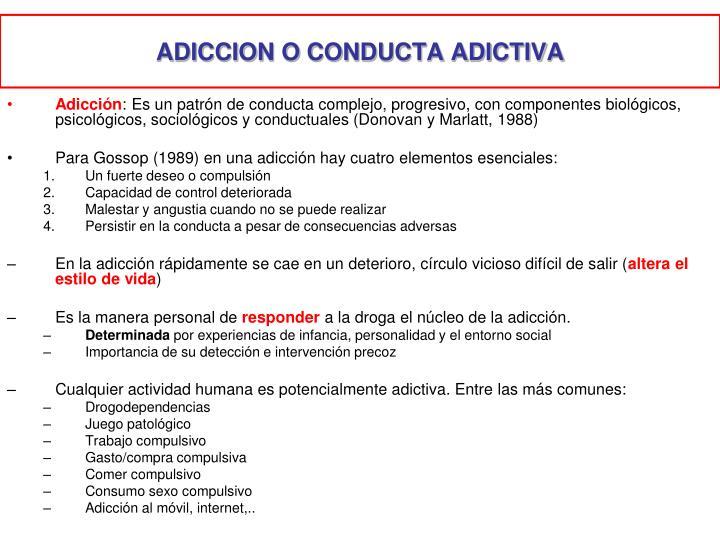 ADICCION O CONDUCTA ADICTIVA