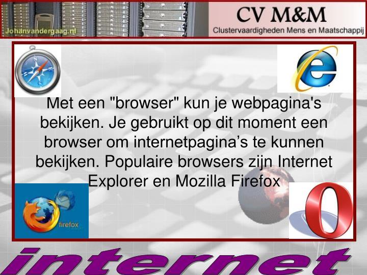 """Met een """"browser"""" kun je webpagina's bekijken. Je gebruikt op dit moment een browser om internetpagina's te kunnen bekijken. Populaire browsers zijn Internet Explorer en Mozilla Firefox"""