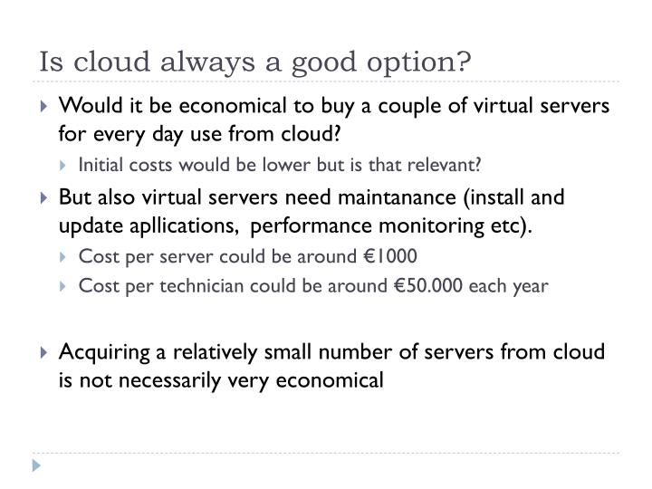 Is cloud always a good option?