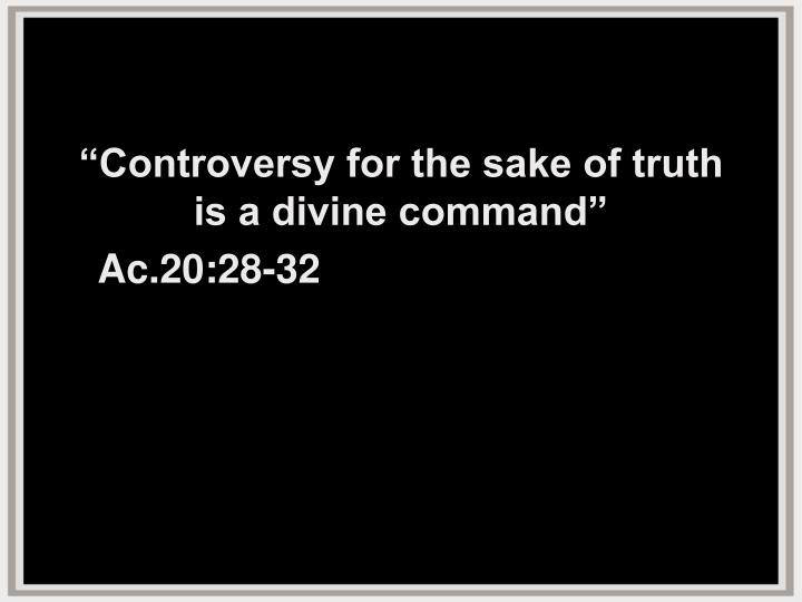 """Controversy for the sake of truth"