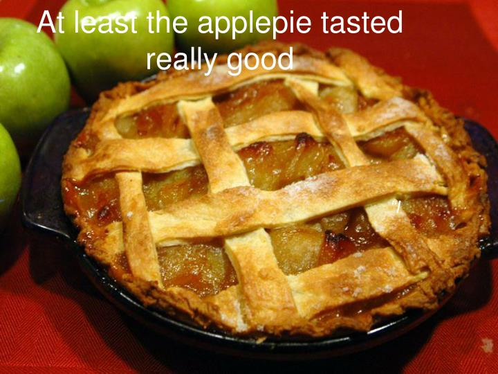 At least the applepie tasted really good
