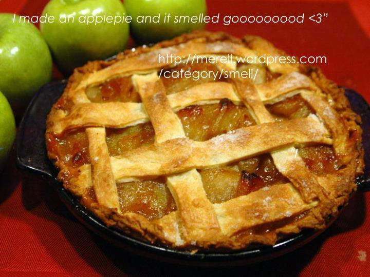 "I made an applepie and it smelled gooooooood <3"""