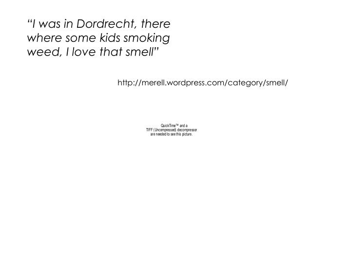 """I was in Dordrecht, there where some kids smoking weed, I love that smell"""