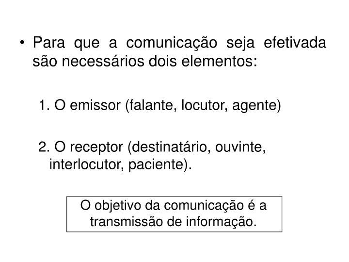 Para que a comunicação seja efetivada são necessários dois elementos: