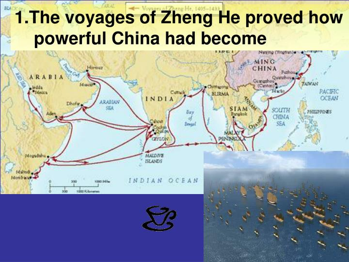1.The voyages of Zheng He proved how