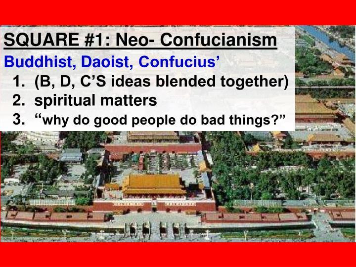 SQUARE #1: Neo- Confucianism