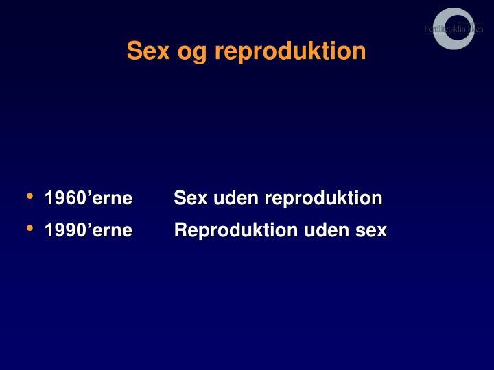 Sex og reproduktion