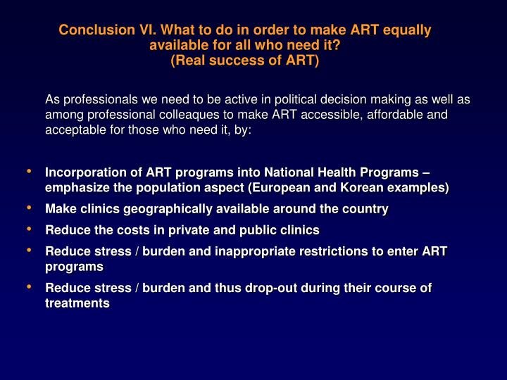 Conclusion VI. What to do in order to make ART equally available for all who need it?