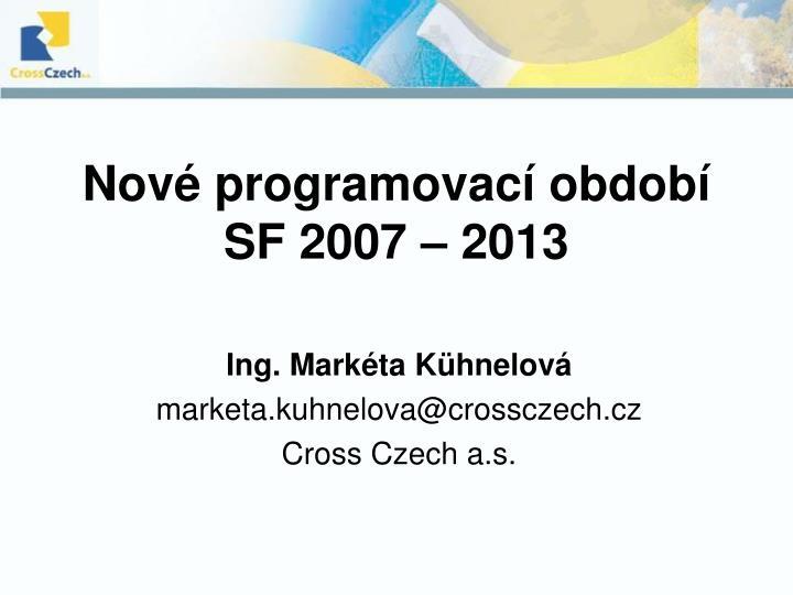 Nové programovací období SF 2007 – 2013