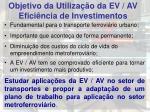 objetivo da utiliza o da ev av efici ncia de investimentos