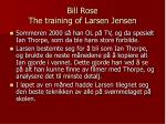 bill rose the training of larsen jensen