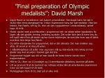final preparation of olympic medalists david marsh