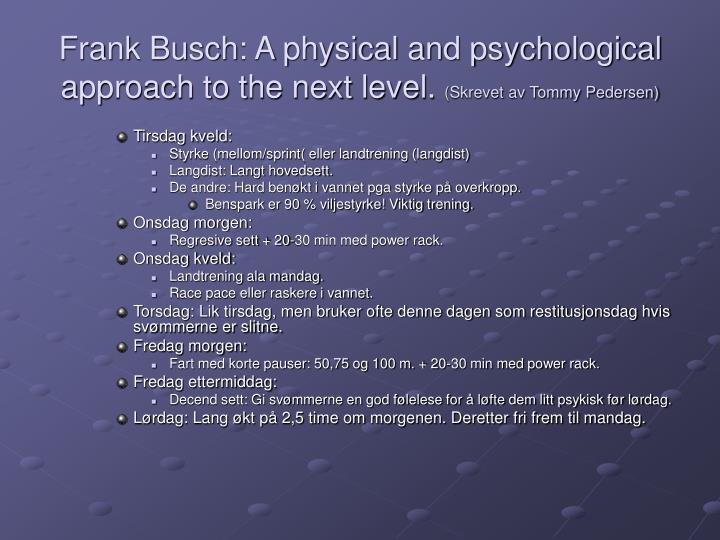Frank Busch: A physical and psychological approach to the next level.