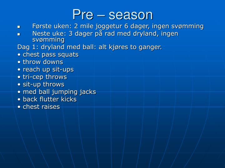 Pre – season