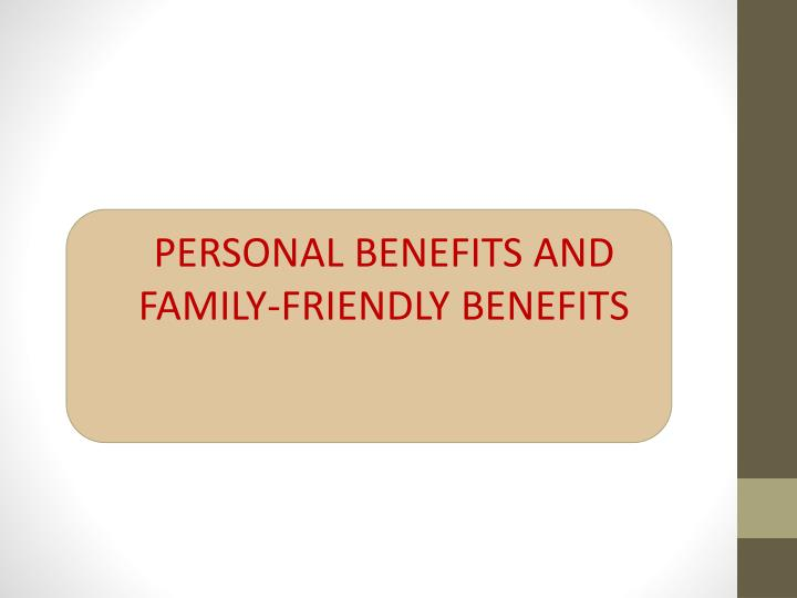 PERSONAL BENEFITS AND FAMILY-FRIENDLY BENEFITS