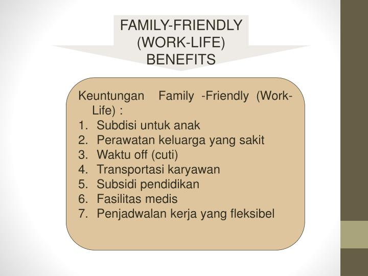 FAMILY-FRIENDLY  (WORK-LIFE) BENEFITS