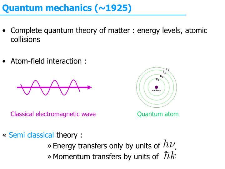 Quantum mechanics (~1925)