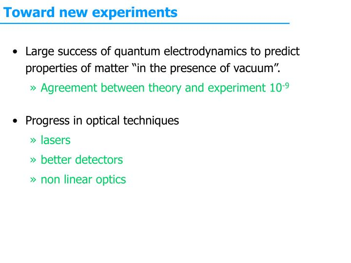 Toward new experiments
