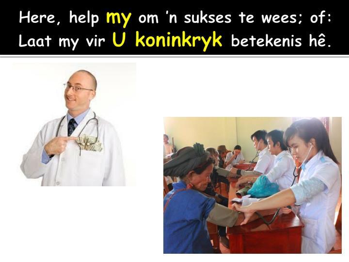 Here, help
