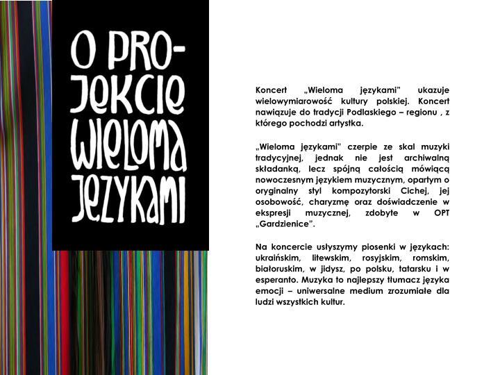 """Koncert """"Wieloma językami"""" ukazuje wielowymiarowość kultury polskiej. Koncert nawiązuje do tradycji Podlaskiego – regionu , z którego pochodzi artystka."""