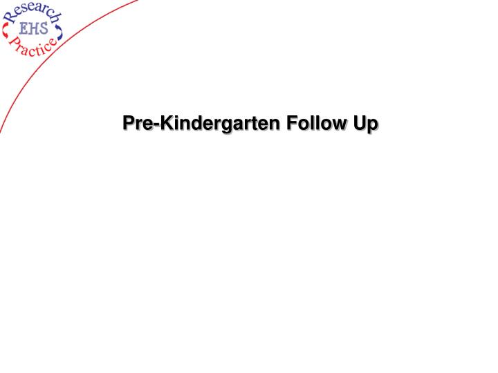 Pre-Kindergarten Follow Up