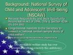 background national survey of child and adolescent well being nscaw