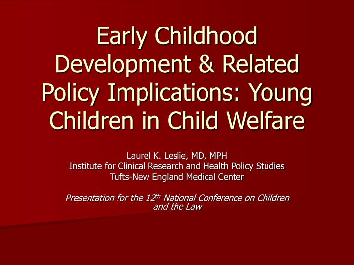 Early childhood development related policy implications young children in child welfare