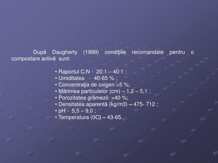 După Daugherty (1999) condiţiile recomandate pentru o compostare activă  sunt: