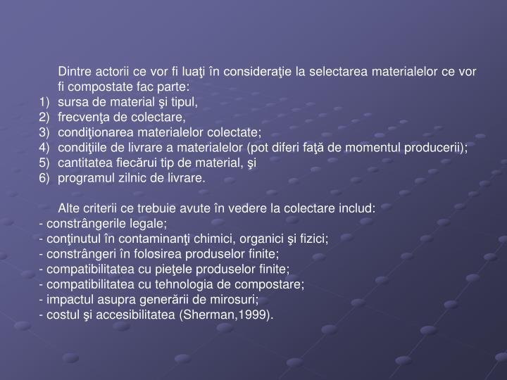 Dintre actorii ce vor fi luaţi în consideraţie la selectarea materialelor ce vor fi compostate fac parte: