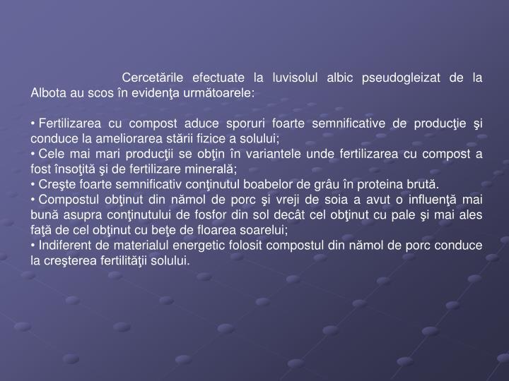 Cercetările efectuate la luvisolul albic pseudogleizat de la Albota au scos în evidenţa următoarele: