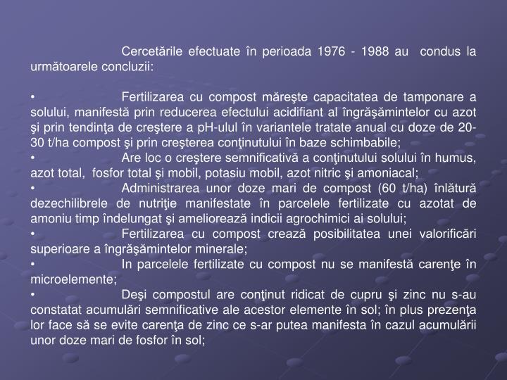 Cercetările efectuate în perioada 1976 - 1988 au  condus la următoarele concluzii: