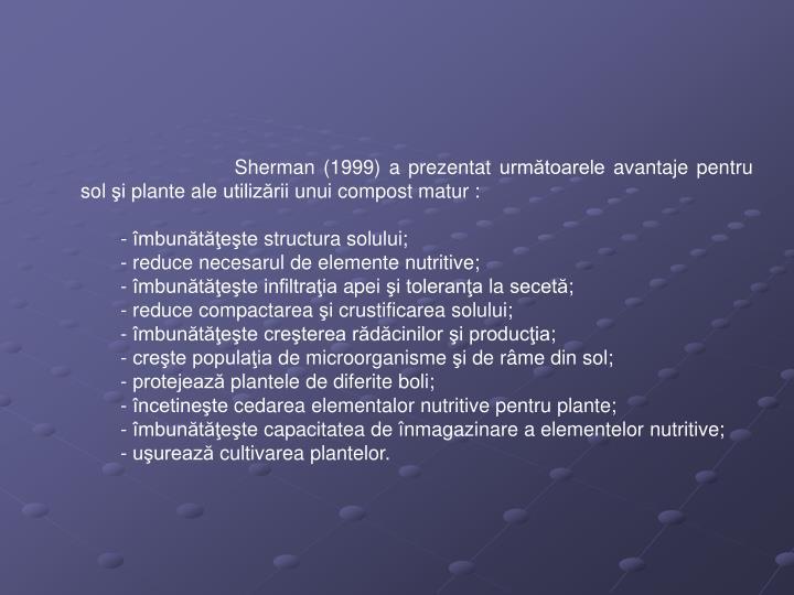Sherman (1999) a prezentat următoarele avantaje pentru sol şi plante ale utilizării unui compost matur :