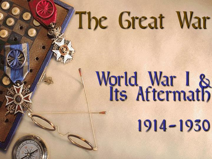 The great war world war i its aftermath 1914 1930