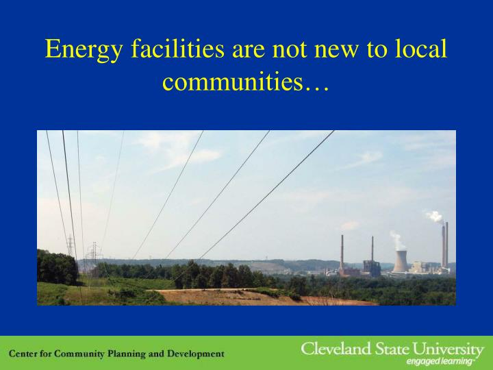 Energy facilities are not new to local communities…