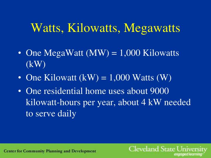 Watts, Kilowatts, Megawatts