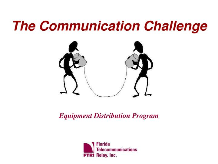 The Communication Challenge