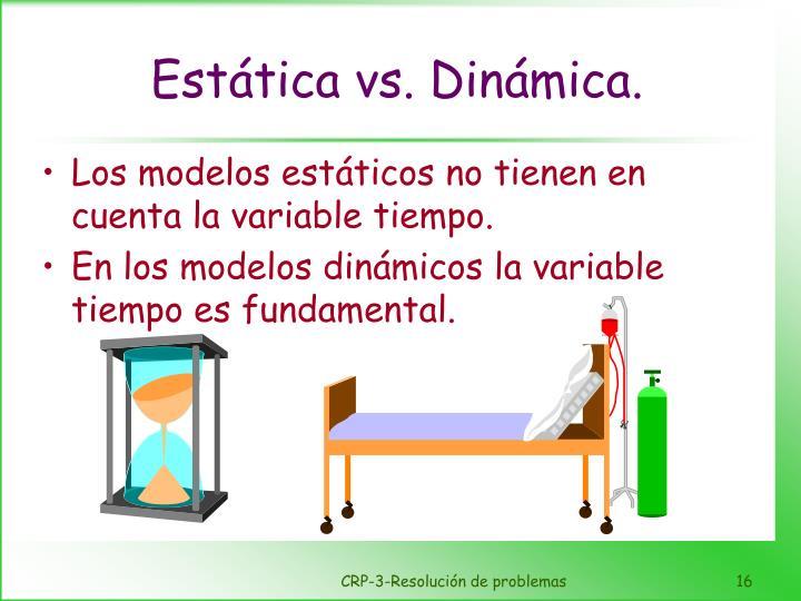Estática vs. Dinámica.