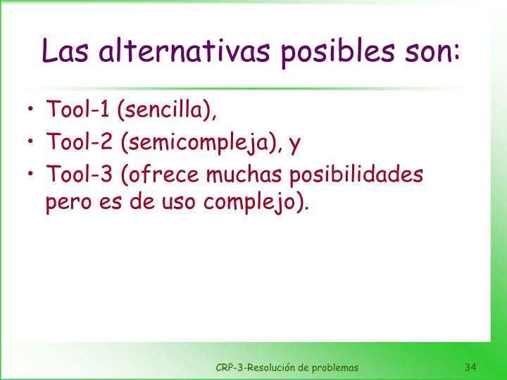 Las alternativas posibles son: