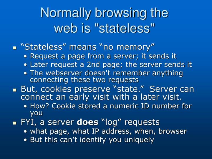 "Normally browsing the web is ""stateless"""