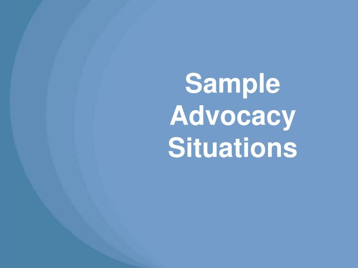 Sample Advocacy Situations