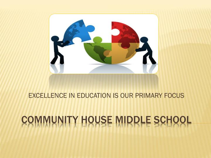 EXCELLENCE IN EDUCATION IS OUR PRIMARY FOCUS