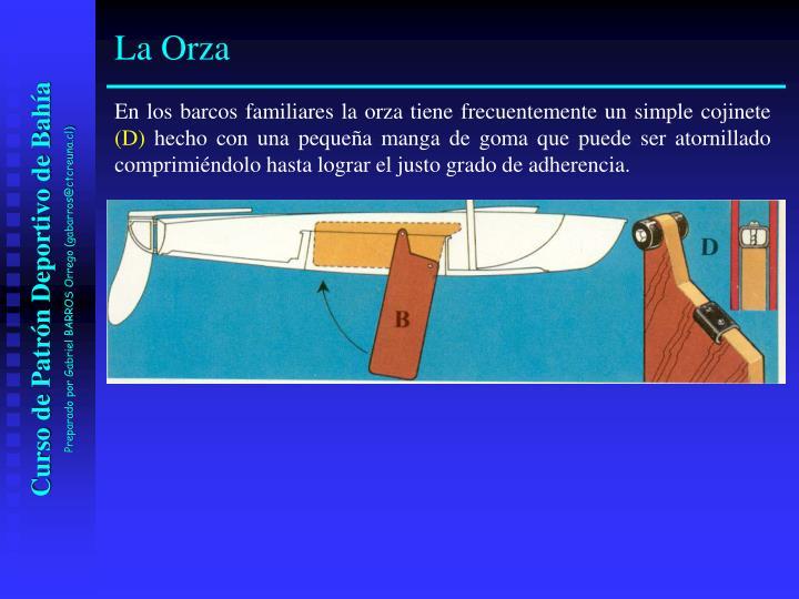 En los barcos familiares la orza tiene frecuentemente un simple cojinete