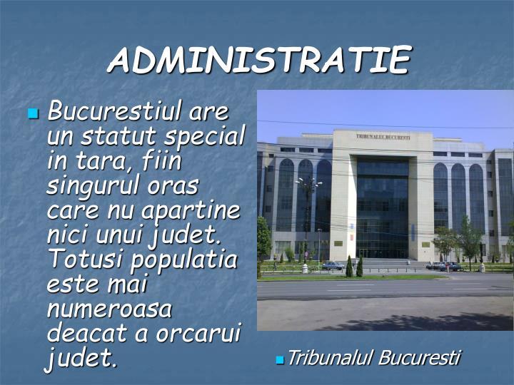 Bucurestiul are un statut special in tara, fiin singurul oras care nu apartine nici unui judet. Totusi populatia este mai numeroasa deacat a orcarui judet.