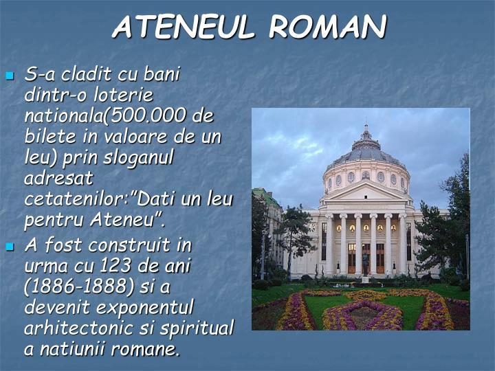 """S-a cladit cu bani dintr-o loterie nationala(500.000 de bilete in valoare de un leu) prin sloganul adresat cetatenilor:""""Dati un leu pentru Ateneu""""."""